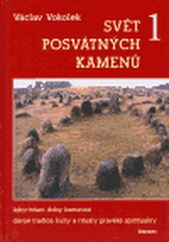 Václav Vokolek: Svět posvátných kamenů 1 - Labyrintem doby kamenné,dávné tradice, kulty a rituály pravěké spirituality cena od 233 Kč