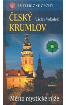 Václav Vokolek: Český Krumlov - Město mystické růže - Esoterické Čechy cena od 189 Kč