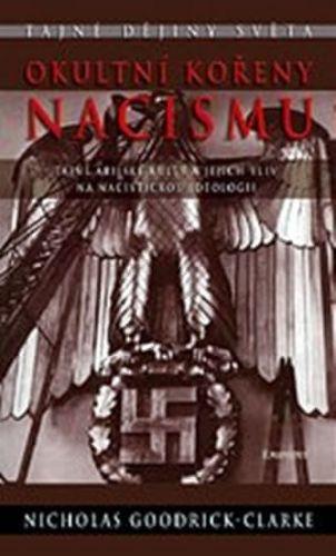 Nicholas Goodrick-Clarke: Okultní kořeny nacismu - Tajné árijské kulty a jejich vliv na nacistickou ideologii cena od 196 Kč