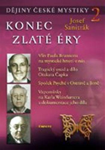 Josef Sanitrák: Konec zlaté éry - Dějiny české mystiky 2 cena od 199 Kč