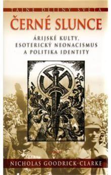 Nicholas Goodrick-Clarke: Černé slunce - Árijské kulty, esoterický neonacismus a politika identity cena od 201 Kč