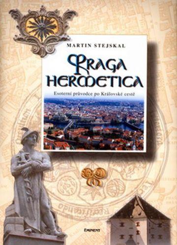 Martin Stejskal: Praga hermetica - Esoterní průvodce po Královské cestě cena od 286 Kč