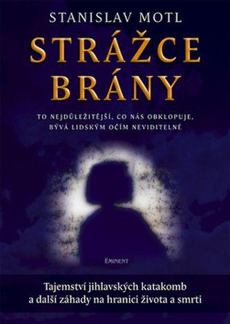 Stanislav Motl: Strážce brány - Tajemství jihlavských katakomb... cena od 211 Kč