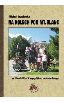 Michal Ivasienko: Na kolech pod Mt. Blanc - se třemi dětmi k nejvyššímu vrcholu Evropy cena od 195 Kč