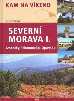 Viera Večeřová: Severní Morava I. Jeseníky, Olomoucko, Opavsko cena od 194 Kč