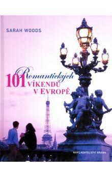 Sarah Woods: 101 romantických víkendů v Evropě cena od 329 Kč