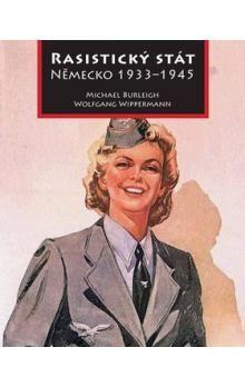 Michael Burleigh, Wippermann Wolfang: Rasistický stát - Německo 1933-1945 cena od 176 Kč