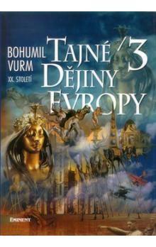 Bohumil Vurm: Tajné dějiny evropy 3 cena od 170 Kč