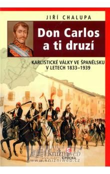 Jiří Chalupa: Don Carlos a ti druzí - Karlistické války ve Španělsku v letech 1833-1939 cena od 186 Kč