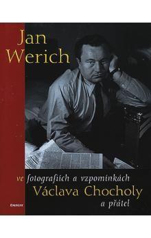 Václav Chochola: Jan Werich ve zpomínkách a fotografiích Václava Chocholy a přátel cena od 145 Kč