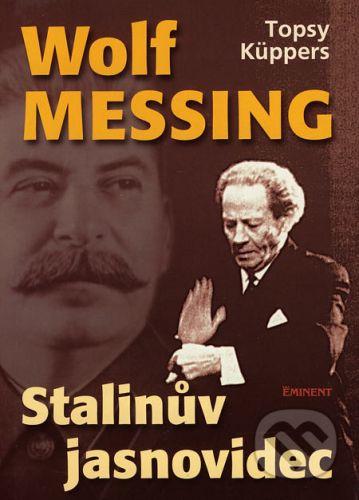 Topsy Küppers: Wolf Messing - Stalinův jasnovidec cena od 211 Kč