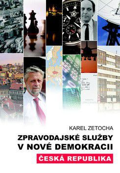 Karel Zetocha: Zpravodajské služby v nové demokracii cena od 70 Kč