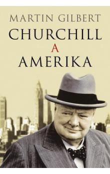 Martin Gilbert: Churchill a Amerika cena od 341 Kč