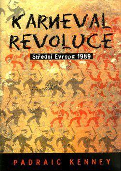 Padraic Kenney: Karneval revoluce Střední Evropa 1989 cena od 0 Kč