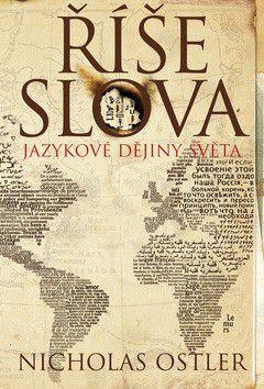 Nicholas Ostler: Říše slova - Jazykové dějiny světa cena od 328 Kč
