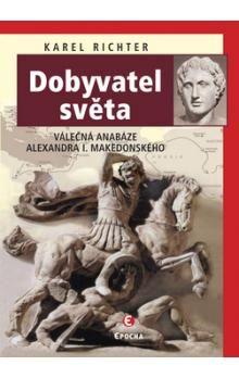 Karel Richter: Dobyvatel světa - Válečná anabáze Alexandra I. Makedonského cena od 259 Kč