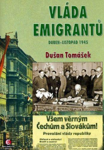 Dušan Tomášek: Vláda emigrantů - Duben–listopad 1945 cena od 189 Kč