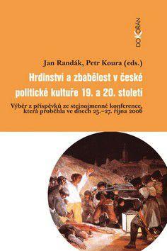 Jan Randák: Hrdinství a zbabělost v české politické kultuře 19.a 20. století cena od 272 Kč