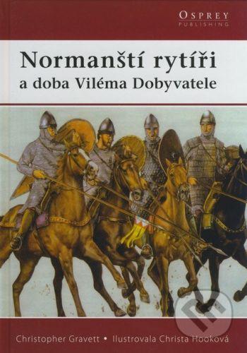 Christopher Gravett: Normanští rytíři - a doba Viléma Dobyvatele cena od 167 Kč