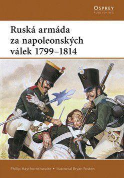 Philip Haythornthwaite: Ruská armáda za napoleonských válek cena od 87 Kč