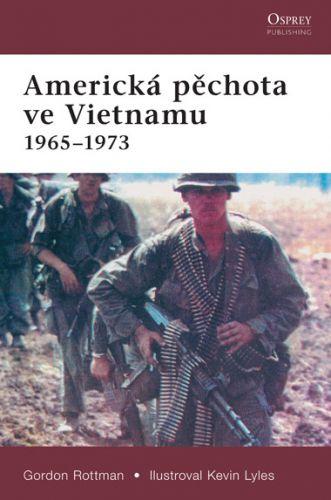 Gordon L. Rottman: Americká pěchota ve Vietnamu 1965-1973 cena od 84 Kč