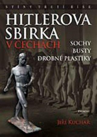 Jiří Kuchař: Hitlerova sbírka v Čechách 1 - Sochy, busty, drobné plastiky cena od 272 Kč