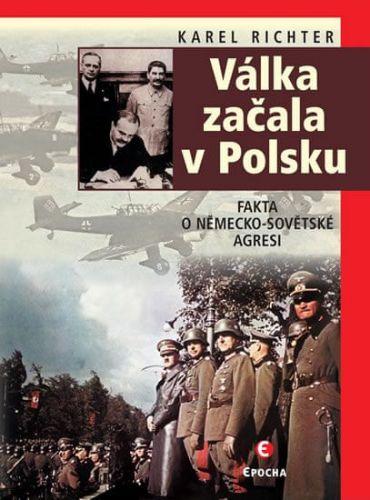 Karel Richter: Válka začala v Polsku - Utajovaná fakta o německo-sovětské agresi cena od 257 Kč