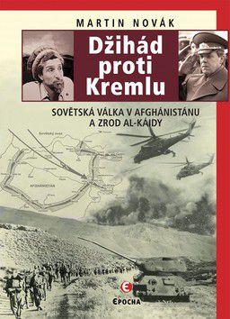 Martin  Novák: Džihád proti Kremlu - Sovětská válka v Afghánistánu a zrod Al-Káidy (E-KNIHA) cena od 98 Kč
