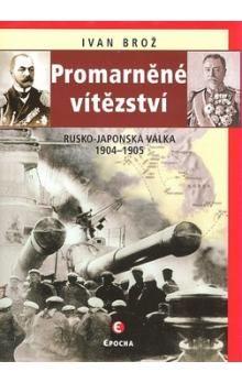 Ivan Brož: Promarněné vítězství - Rusko-japonská válka 1904-1905 cena od 170 Kč