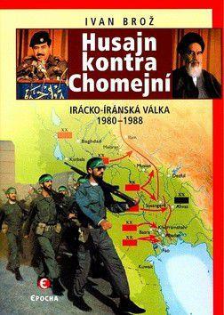Ivan Brož: Husajn kontra Chomejní - Irácko-Íránská válka 1980-1988 cena od 0 Kč