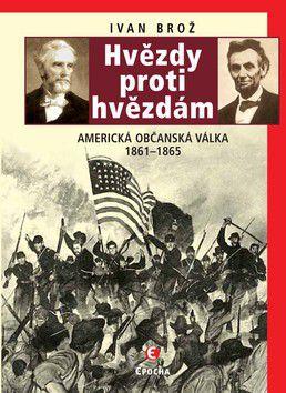 Ivan Brož: Hvězdy proti hvězdám - Americká občanská válka 1861 - 1865 cena od 186 Kč