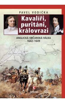 Pavel Vodička: Kavalíři, puritáni, královrazi - Anglická občanská válka 1642–1649 cena od 141 Kč