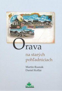 Martin Rusnák; Daniel Kollár: Orava na starých pohľadniciach cena od 0 Kč