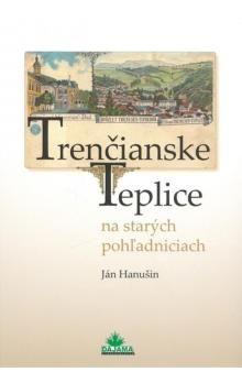 Ján Hanušin: Trenčianske Teplice na starých pohľadniciach cena od 269 Kč