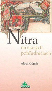 Alojz Krčmár: Nitra na starých pohľadniciach cena od 226 Kč