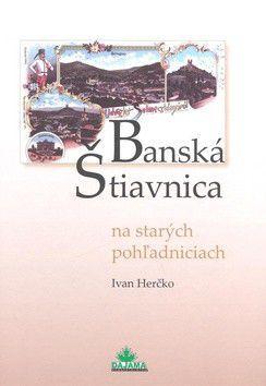 Ivan Herčko: Banská Štiavnica na starých pohľadniciach cena od 236 Kč
