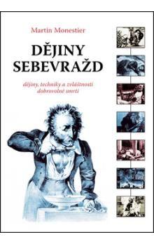 Martin Monestier: Dějiny sebevražd - dějiny, techniky a zvláštnosti dobrovolné smrti cena od 230 Kč