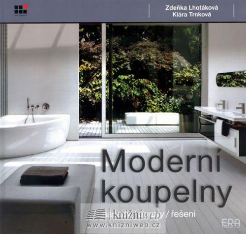 Zdeňka Lhotáková, Klára Trnková: Moderní koupelny - nápady, úpravy, řešení cena od 183 Kč