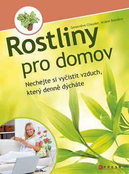 Ariane Boixiere, Genevieve Chaudet: Rostliny pro domov cena od 120 Kč