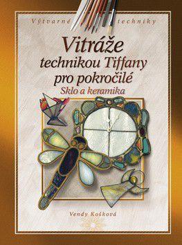 Vendy Košková: Vitráže technikou Tiffany pro pokročilé cena od 182 Kč