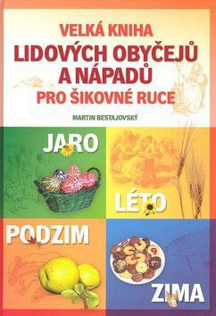 Martin Bestajovský: Velká kniha lidových obyčejů a nápadů pro šikovné ruce na celý rok cena od 271 Kč