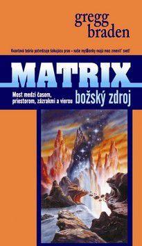 Gregg Braden: Matrix Božský zdroj cena od 0 Kč