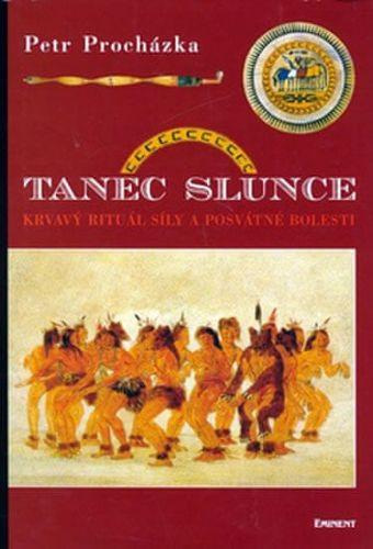 Petr Procházka: Tanec slunce - Krvavý rituál síly a posvátné bolesti cena od 220 Kč
