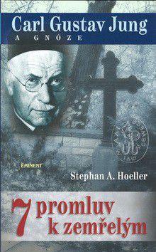 Stephan A. Hoeller: 7 promluv k zemřelým - Carl Gustav Jung a gnóze cena od 225 Kč