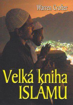 Warren Crofter: Velká kniha Islámu - Warren Crofter cena od 234 Kč