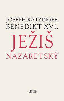Joseph Ratzinger: Ježiš Nazaretský cena od 274 Kč