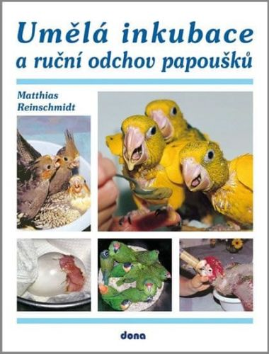 Matthias Reinschmidt: Umělá inkubace a ruční odchov papoušků cena od 244 Kč