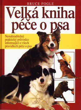 Bruce Fogle: Velká kniha péče o psa cena od 104 Kč