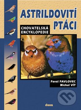 Pavel Pavlovec, Michal Vít: Astrildovití ptáci - chovatelská encyklopedie cena od 248 Kč