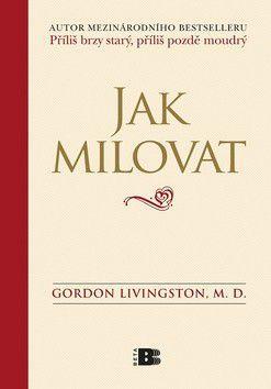 Gordon Livingston: Jak milovat cena od 158 Kč